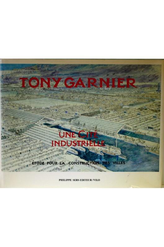 TONY GARNIER  /  Une cité industrielle.