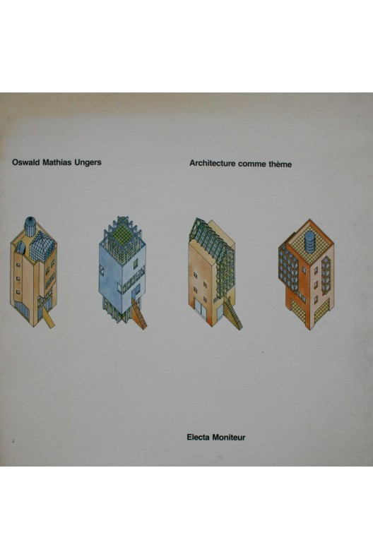 Oswald Mathias Ungers. Architecturer comme thème.