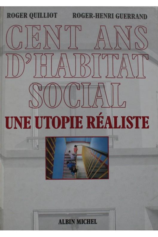 Cent ans d'habitat social. Une utopie réaliste.