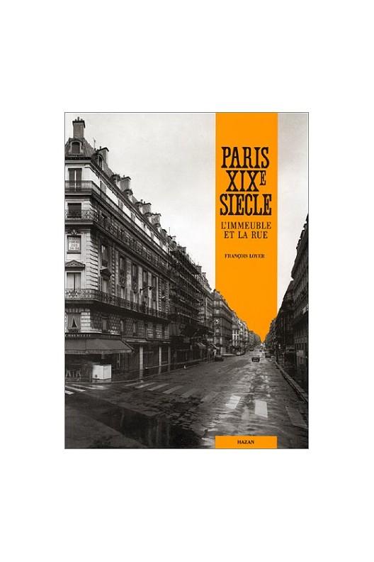 PARIS XIXe SIECLE L'IMMEUBLE ET LA RUE