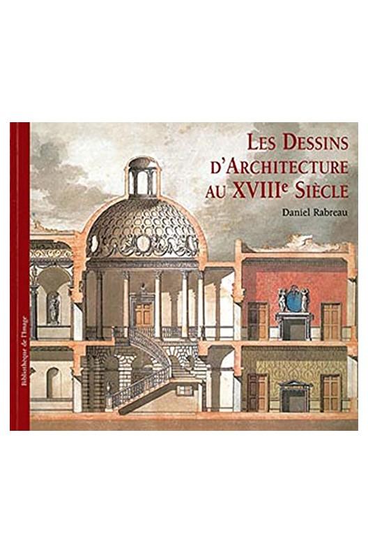 Les dessins d'architecture au XVIIIe siècle.