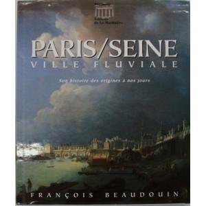 Paris / Seine ville fluviale. François Baudouin.
