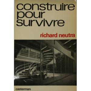 Richard Neutra. Construire pour survivre.