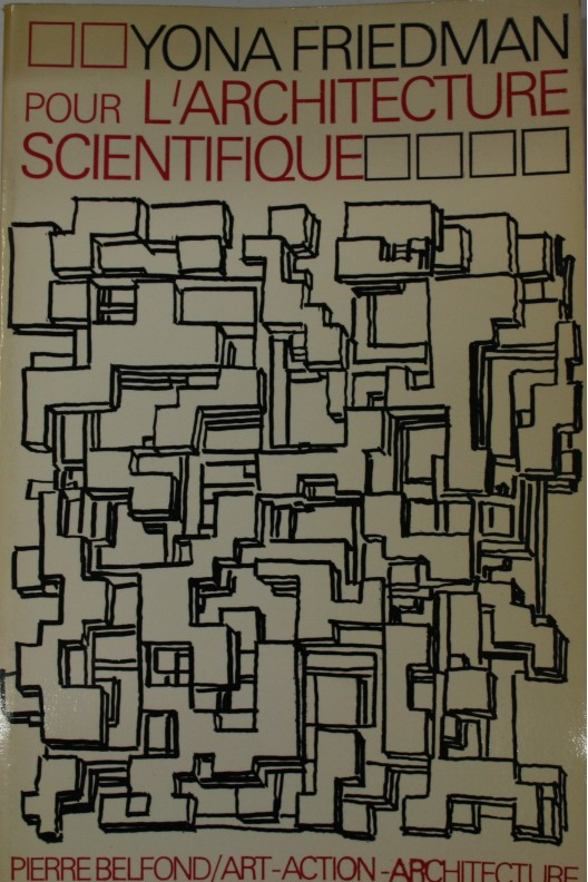 Yona Friedman. Pour l'architecture scientifique.