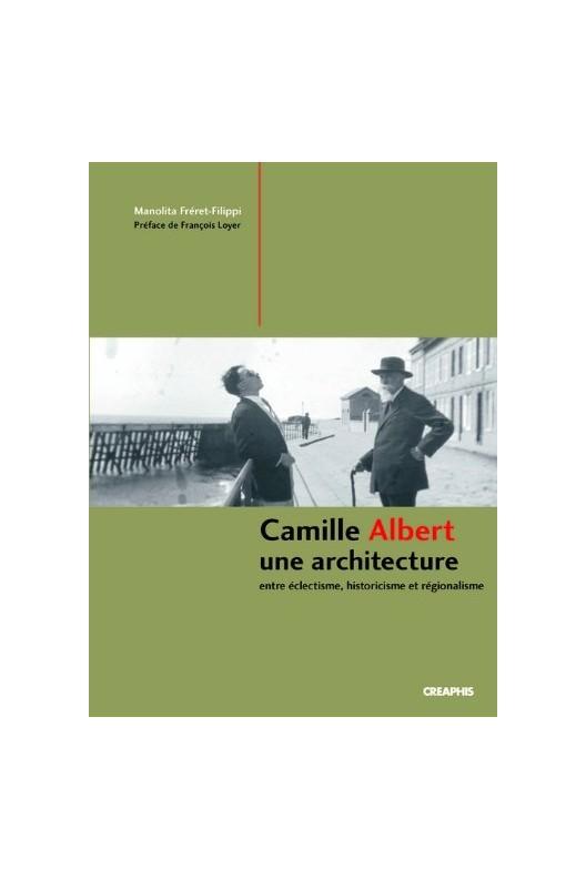 Camille Albert, une architecture entre éclectisme, historicisme et régionalisme.