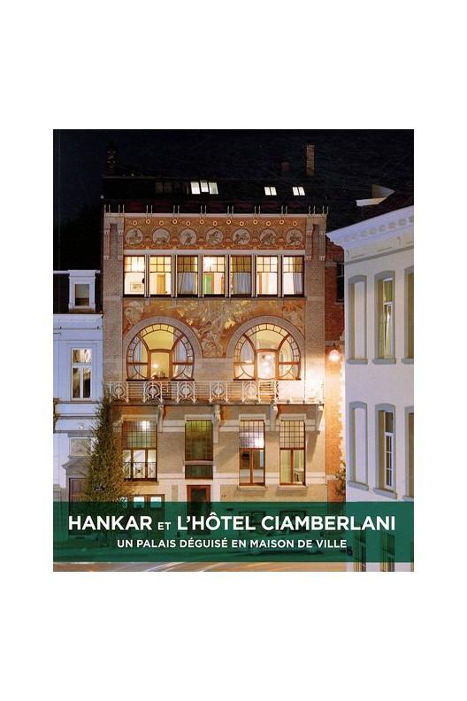Hankar et l'hôtel Ciamberlani. Un palais deguisé en maison de ville