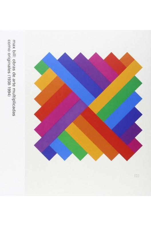 max bill : obras de arte multiplicadas como originales (1938-1994)