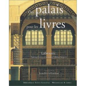 Des palais pour les livres. Labrouste, Sainte geneviève et les bibliothèques.