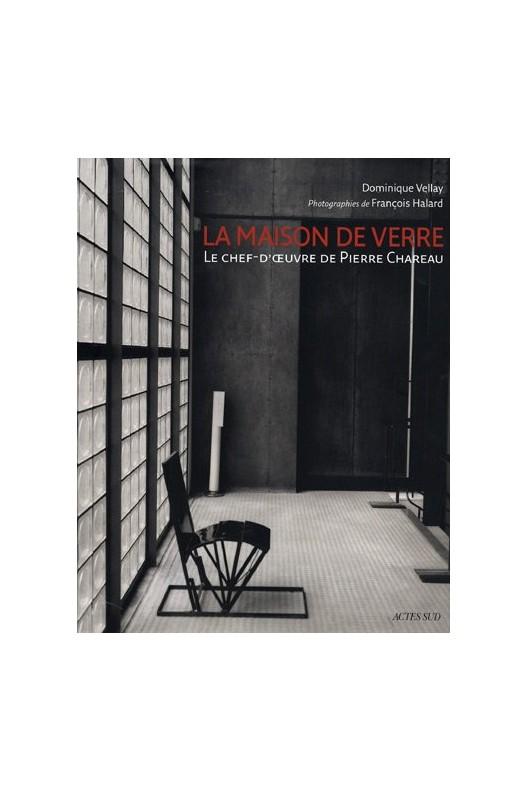 Pierre Chareau - la Maison de verre, 1928-1933 : un objet singulier