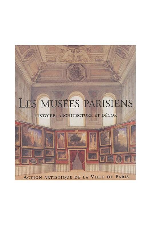Les musées parisiens - histoire, architecture et décor