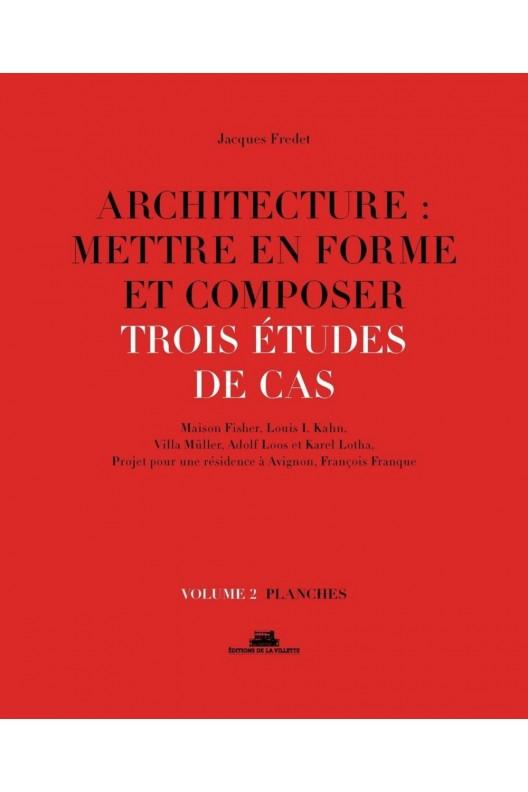 Architecture : mettre en forme et composer - Volume 2, Trois études de cas : planches
