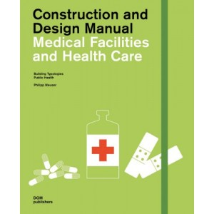 Medical Facilities and Health Care - Construction and Design Manual