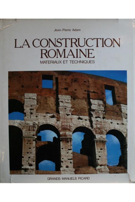 LA CONSTRUCTION ROMAINE / MATÉRIAUX ET TECHNIQUES