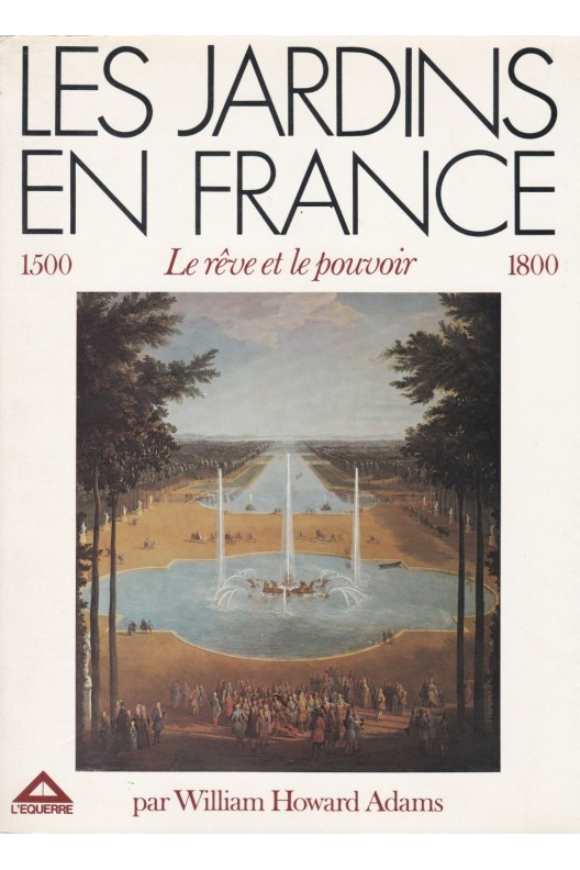 Les jardins en France, 1500-1800 : Le rêve et le pouvoir