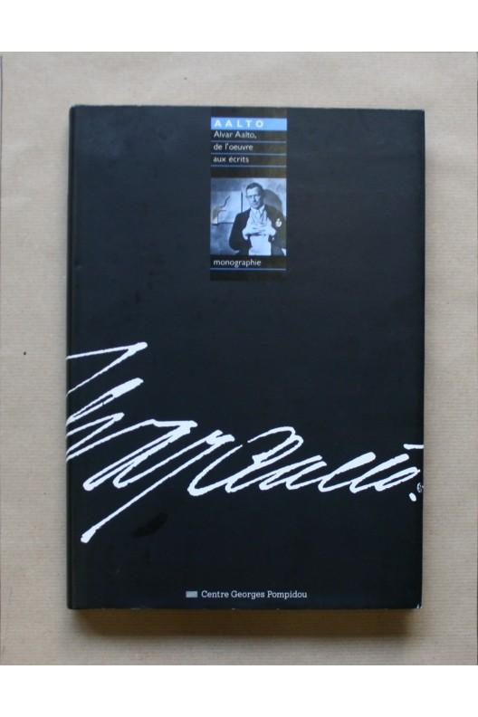 Alvar Aalto - de l'œuvre aux écrits