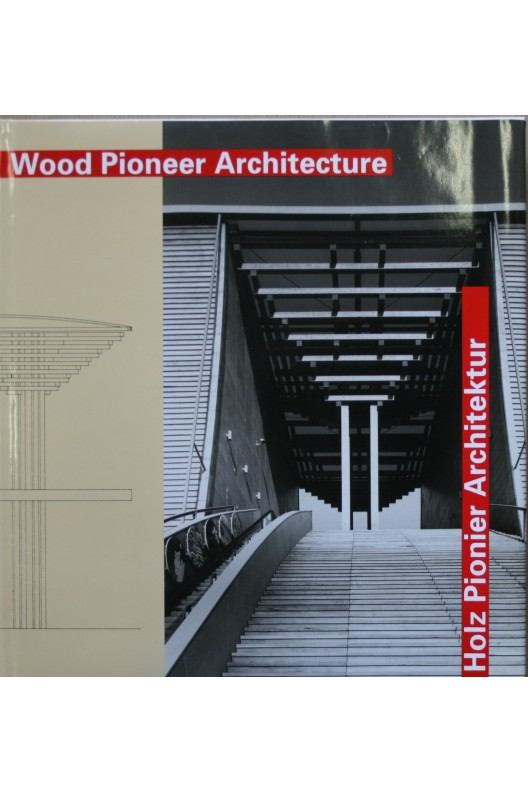 Wood pioneer architecture : masterpieces of the last 100 years