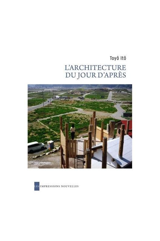 L'architecture du jour d'après. Toyô Itô