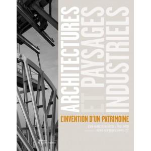 Architectures et paysages industriels. l'invention d'un patrimoine