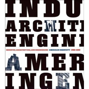 Industry, Architecture and Engineering - American Ingenuity 1750-1950