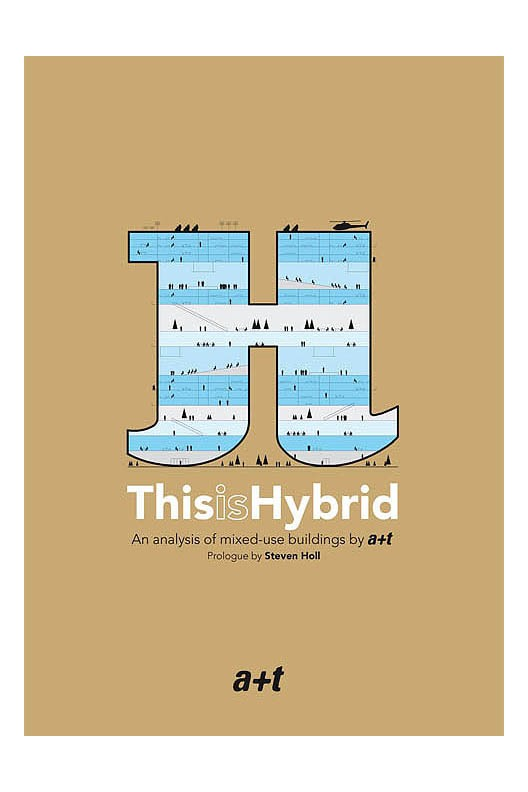 This Is Hybrid (Expanded Edition) Prologue By Steven Holl An Analysis Of Mixed-use Buildings By A+t