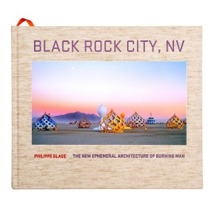 Black Rock City, NV  The new ephemeral architecture of Burning Man