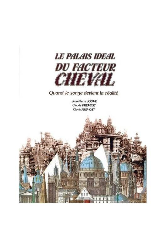 Le palais idéal du facteur Cheval : quand le songe devient la réalité
