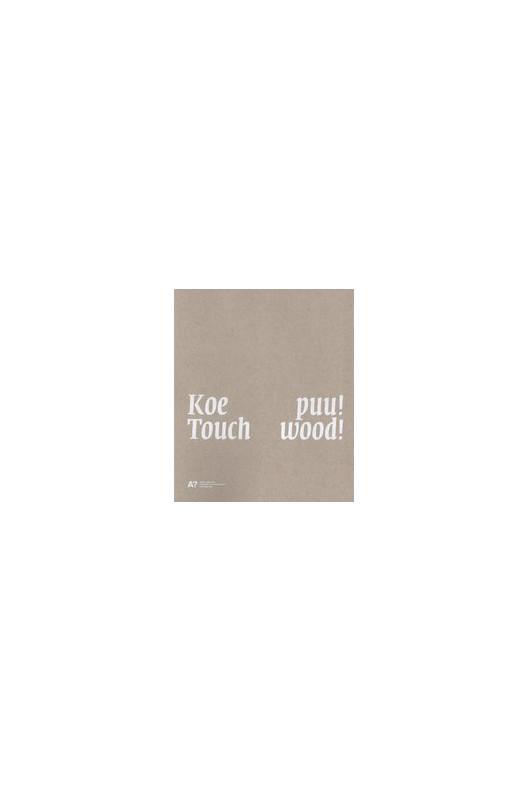 Koe puu! - Touch wood! - puustudion töitä 2000-2012
