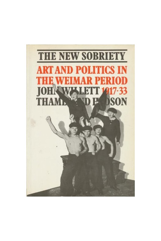 The New Sobriety, 1914-33: Art and Politics in the Weimar Period