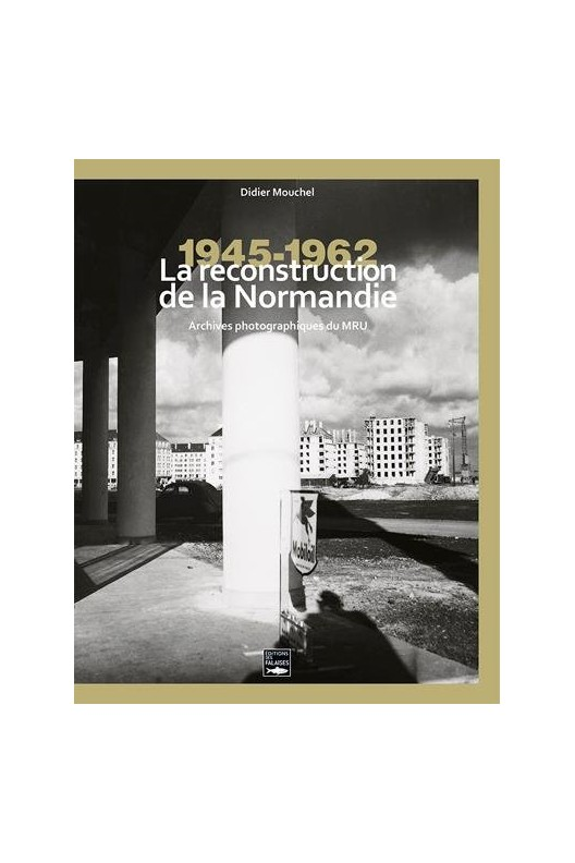 La reconstruction de la Normandie 1945-1962