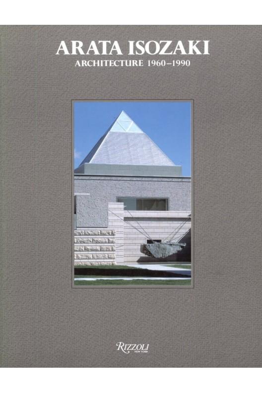 Arata Isozaki: Architecture, 1960-1990