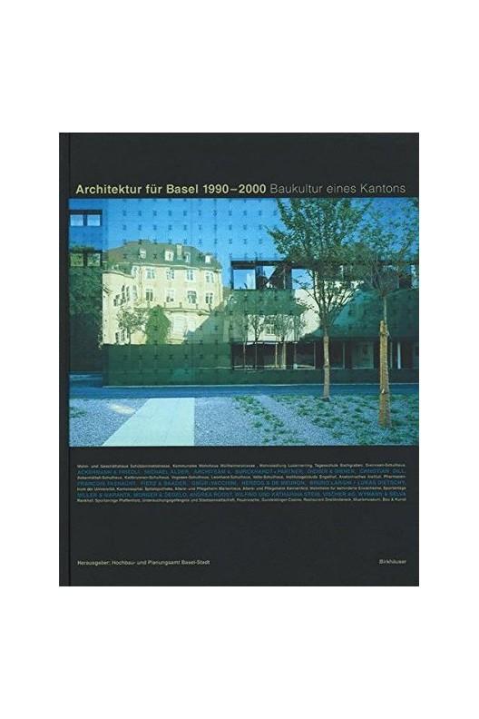 Architektur für Basel 1990-2000 - Baukultur eines Kantons