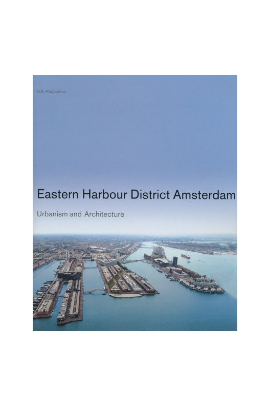 Eastern Harbour District Amsterdam: Urbanism and Architecture