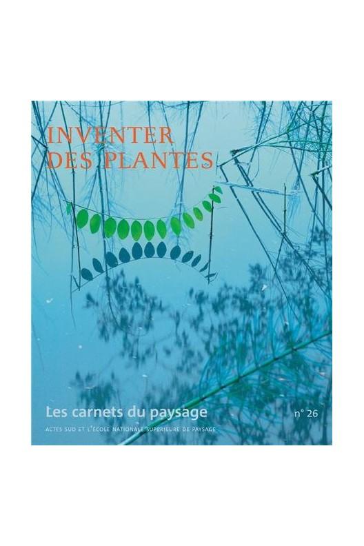 Les carnets du Paysage 26 - Inventer des Plantes