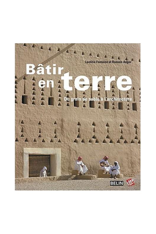 Bâtir en terre - Du grain de sable à l'architecture