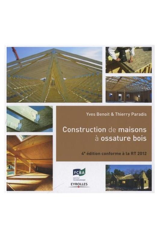 Construction de maisons à ossature bois - Conforme à la RT 2012