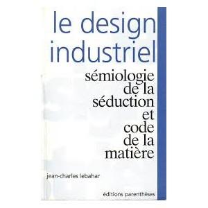 Le design industriel - sémiologie de la séduction et code la matière