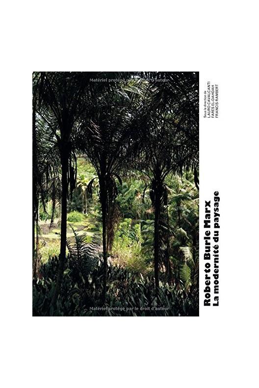 Roberto Burle Marx - la modernité du paysage