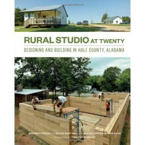 Rural Studio at Twenty - Designing and Building in Hale County, Alabama