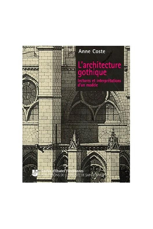 L'Architecture gothique - Lectures et interprétations d'un modèle