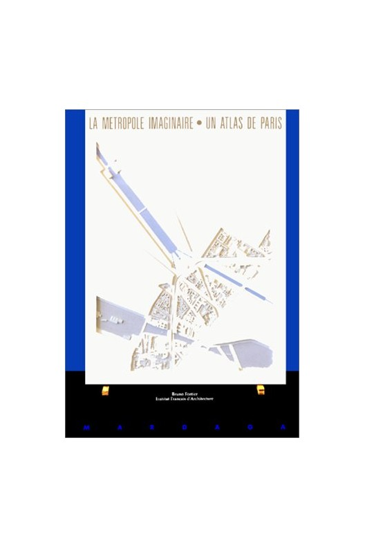 La métropole imaginaire.  Un atlas de Paris