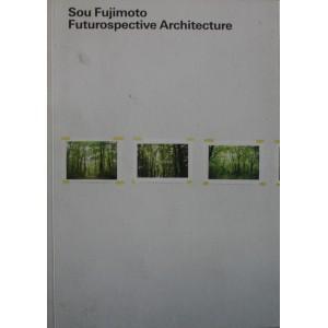 Sou Fujimoto - Futurospective Architecture
