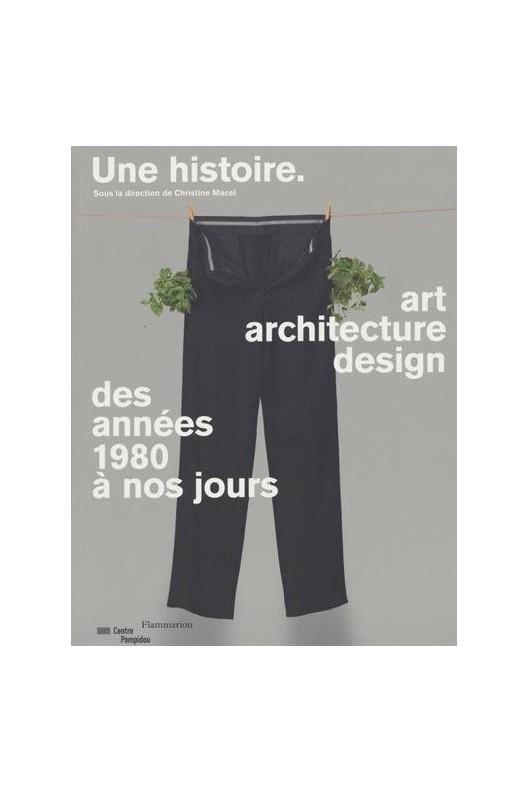 Une histoire : Art, architecture, design des années 1980 à nos jours