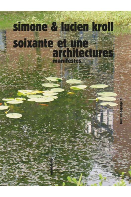 Simone et Lucien Kroll / Soixante et une architectures : Manifestes