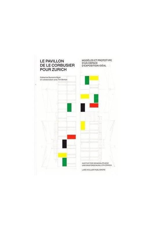 Le pavillon de Le Corbusier pour Zurich - modèles et prototype d'un espace d'exposition idéal