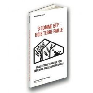 B comme BTP, bois terre paille - manuel éthique et pratique pour construire sans les multinationales