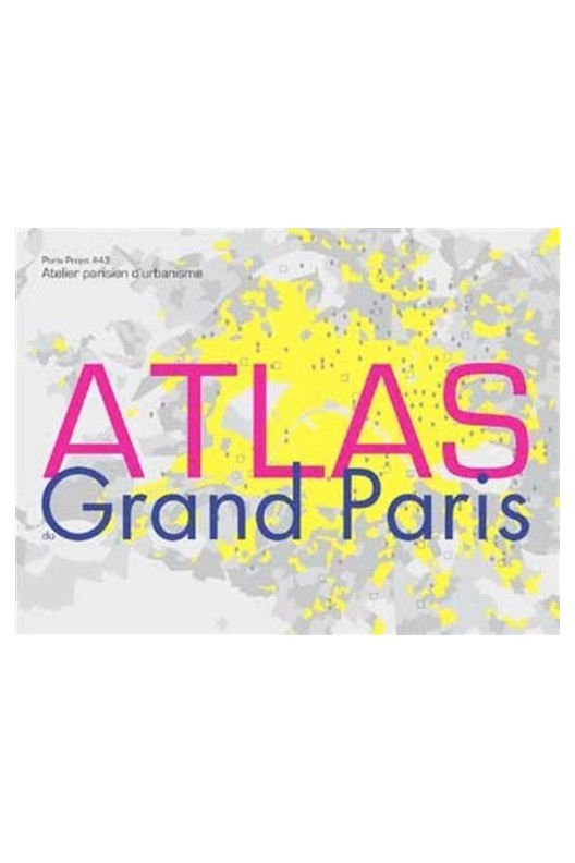 Atlas du Grand Paris  / Paris projet 43