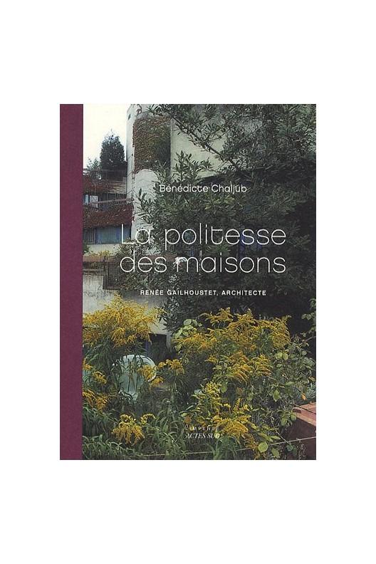 La politesse des maisons - Renée Gailhoustet, architecte