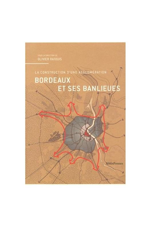 Bordeaux et ses banlieues - La construction d'une agglomération