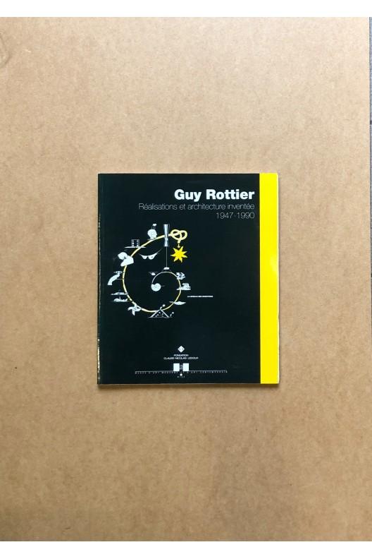 Guy Rottier / réalisations et architecture inventée 1947 - 1990
