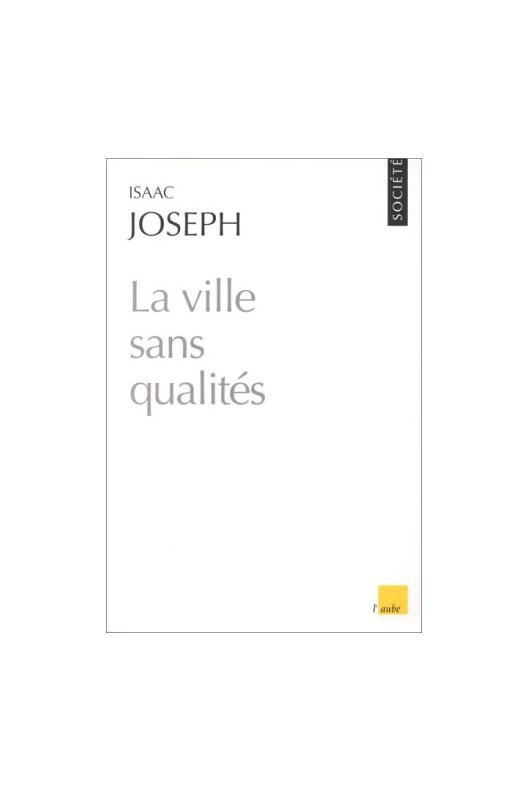 La ville sans qualités / Isaac Joseph.